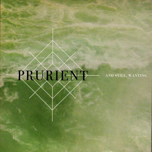 prurient and still wanting